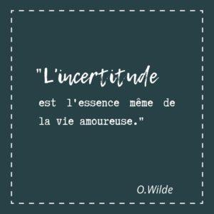 L'incertitude est l'essence même de la vie amoureuse